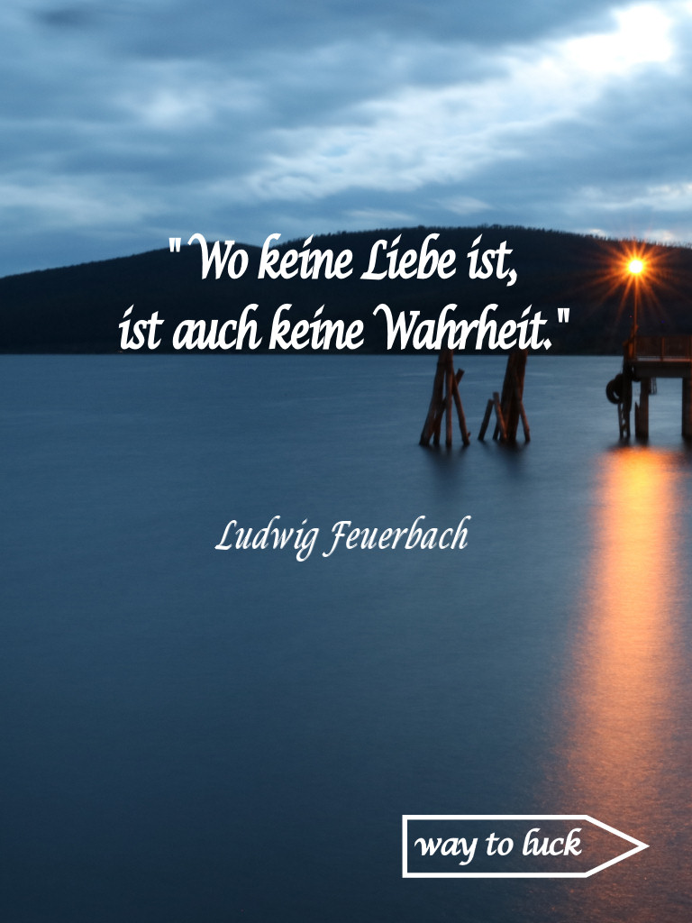 """Zitat. """"Wo keine Liebe ist, ist auch keine Wahrheit."""" - Ludwig Feuerbach."""