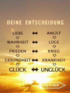 Deine Entscheidung. Liebe, Angst, Wahrheit, Lüge, Frieden, Krieg, Gesundheit, Krankheit, Glück, Unglück. - way to luck.