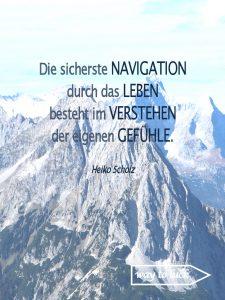 Weisheit. Die sicherste Navigation durch das Leben besteht im Verstehen der eigenen Gefühle. - Heiko Scholz.