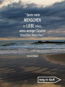 """Zitat. """"Desto mehr Menschen in Liebe leben, umso weniger Gesetze brauchen Menschen."""" - Patrick Rödiger"""