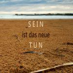 Spruch. SEIN ist das neue TUN. - way to luck.