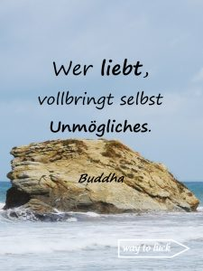 Zitat. Wer liebt, vollbringt selbst Unmögliches. - Buddha.