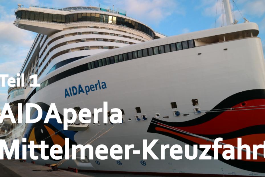 AIDAperla Mittelmeer Kreuzfahrt 2018 Perlen am Mittelmeer Reisetag und Auslaufen Vlog Teil 1