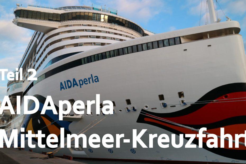 AIDAperla Mittelmeer Kreuzfahrt 2018 Perlen am Mittelmeer Reisetag und Auslaufen Vlog Teil 2